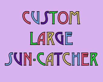 CUSTOM Large Sun-Catcher, Custom Design, Made To Order