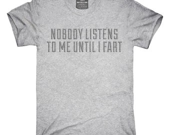 Nobody Listens To Me Until I Fart T-Shirt, Hoodie, Tank Top, Gifts