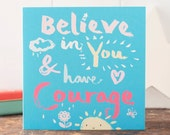 Believe in you and have courage, an encouraging greeting card for a close friend, a square good luck card, optimistic, new life stage card
