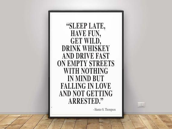 Hunter Thompson Quote Sleep Late Have Fun Get Wild Drink