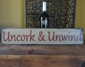 Uncork & Unwind. Hand painted wood sign/ Wine signs/ Wine lover decor/ Rustic wine sign