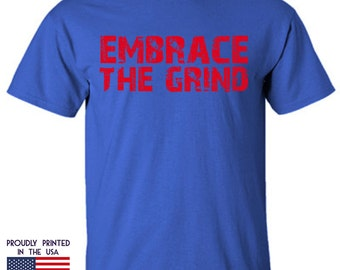 Embrace The Grind Tshirt D2