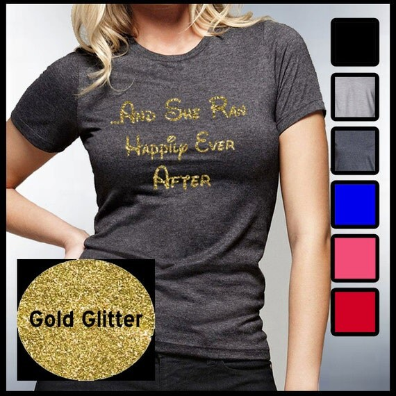 And she ran happily ever after tshirt glitter t shirs and for Disney happily ever after shirt