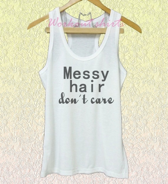 Messy Hair Don T Care 16 Messy Bridal Hairstyles That: Items Similar To Messy Hair Don't Care Print White Tank