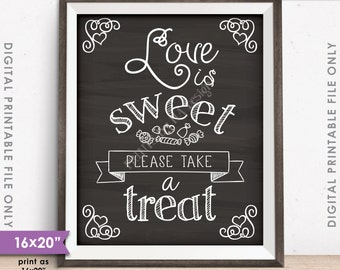 "Love is Sweet Please Take a Treat Wedding Sign, Sweet Treat Sign, Dessert Sign, 8x10/16x20"" Chalkboard Style Printable Instant Download"