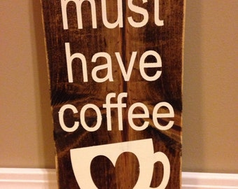 Must Have Coffee - Rustic Wooden Sign