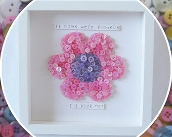 Handmade 'If mums were flowers, I'd pick you' Mother's Day Flower Button Frame