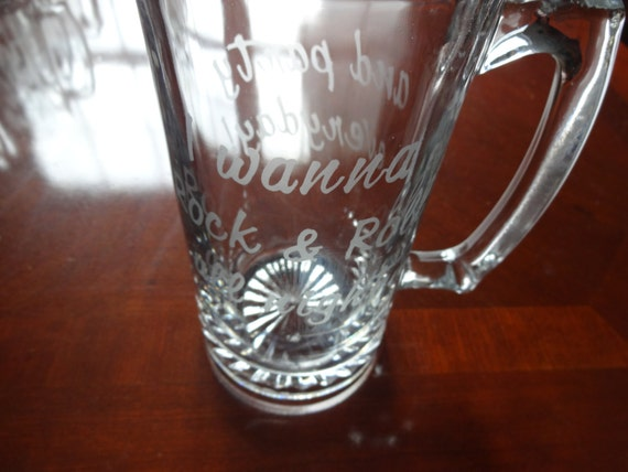 """Glass etched beer mug with """"I wanna rock & and roll all night... and party everyday"""" etched on it"""