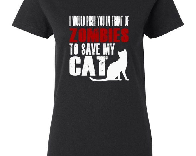 Cat Womens Shirt - I Would Push You In Front Of Zombies To Save My Cat Womens T-shirt