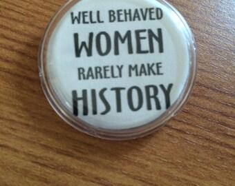 Well Behaved Women Rarely Make History Feminist Badge