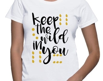 Keep the wild in you, women's shirt, ladies shirt, shirt with saying, handmade, made to order