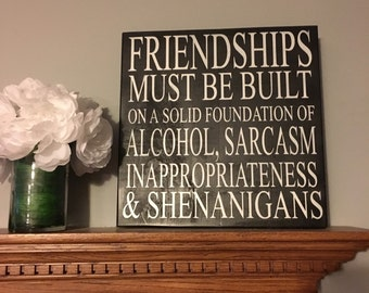 Friendships must be built on/ Wood Sign/ Gift/ funny saying