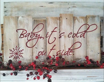 Baby, Its Cold Outside, hand painted wood sign, shabby chic sign, christmas signs, distressed signs