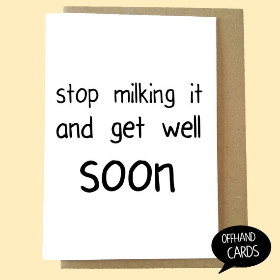 Get Well Soon Quotes For Friend Funny : Stop milking it and get well soon funny sarcastic