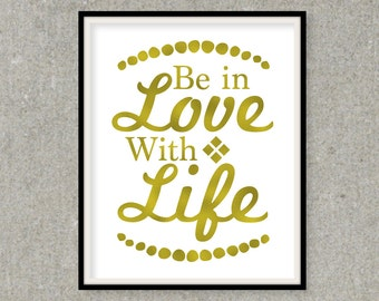 Be In Love With Life Gold Foil Print, Love Life Art Print