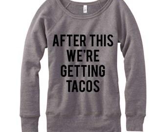 After This We're Getting Tacos, Wideneck Fleece Sweatshirt, Metallic Gold, Silver, Glitter And Neon Print,