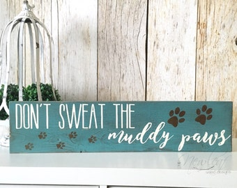 Dog Sign - Dog Lover - Dont Sweat The Muddy Paws - Dont Sweat The Small Stuff - Paw Print - Dog Lover Gift