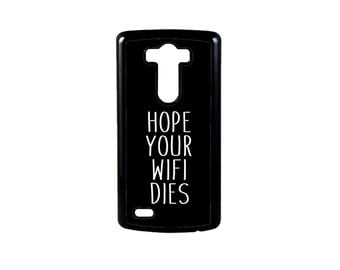 Hope Your Wifi Dies Funny Quote for LG G6, G6 case, Lg G5 Case, Lg G5, LG G4, LG G3, G4 case