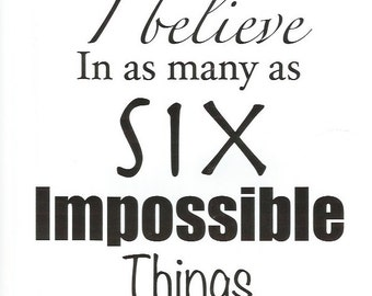 Alice in wonderland quote six impossible things