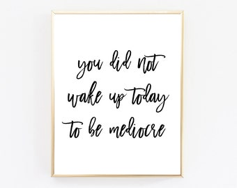 You Did Not Wake Up Today To Be Mediocre, Black And White Art Prints, Typography Print, Motivational Poster, Best Selling Items, Printable