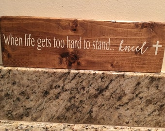 Pray Wood Sign Christian When Life Gets Too Hard to Stand, Kneel with Cross