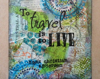 Mixed media 'to travel is to live' art quote