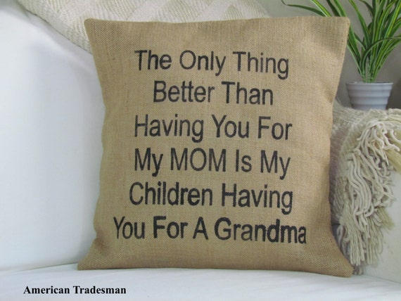 Mother's Day Gift, The Only Thing Better Than Having You As A Mom, Gift For Mother, Mothers Pillow, Grandmother Gift, Gifts For Mom
