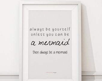 Downloadable Print - Always Be Yourself, Unless You Can Be A Mermaid... - inspirational gallery wall gift idea