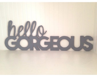 Hello gorgeous wall art, hello gorgeous sign, bedroom decor, anniversary gift, wood sign, wooden signs, dorm decor, gift for her,shower gift