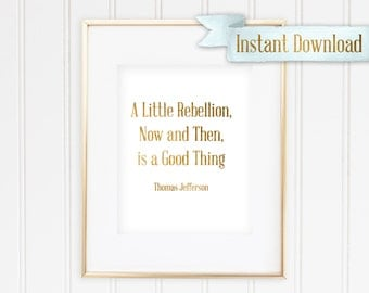 """Thomas Jefferson - """"A Little Rebellion, Now and Then, is a Good Thing"""" -  - Printable - Instant Download"""
