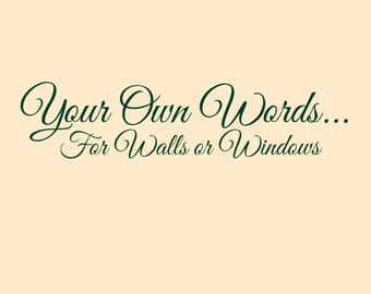 Your Own Words...For walls or windows or doors.