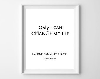 Only I can change my lifeNo one can do it for me, Carol Burnett, poster, print, home poster, wall decor, motivational, typography art, quote