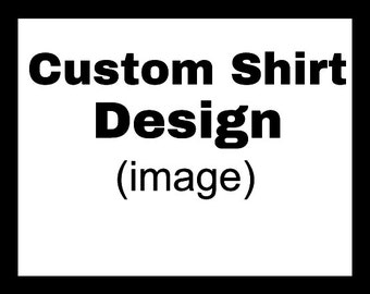 Custom Design (image), custom shirt