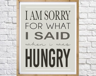 Sorry for What I said When I was Hungry Print, Funny quote, printable art, instant download, digital print, motivational, typography print