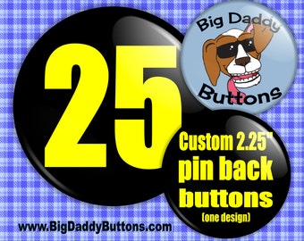 """Custom Buttons Pins- 25 Custom 2.25"""" Pin back Button,gifts,promotion,marketing,parties,weddings,elections,personalized,badges,small business"""