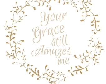 Your Grace Still Amazes Me - Art -Decor - Floral - Decor - Prints