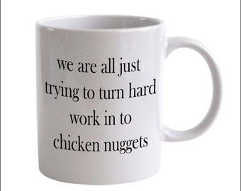 We Are All Just Trying to Turn Hard Work in to Chicken Nuggets - Wine About It Fandom