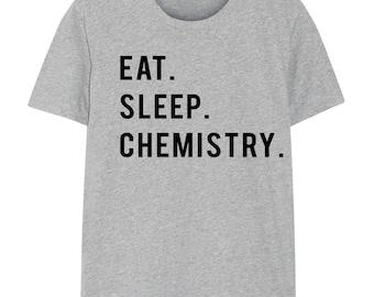 Chemistry Shirt, Chemistry Teacher, Eat Sleep Chemistry, Mens Womens Gifts - 768