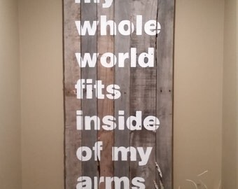 My Whole World Fits Inside Of My Arms - Reclaimed Pallet Wood Sign