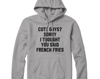 Cute Guys Thought You Said French Fries HOODIE Slogan Mens Womens Top STP53