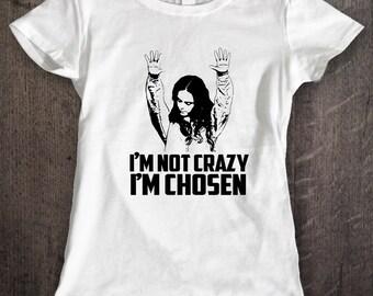 I am not Crazy I am Chosen Woman Funny T-Shirt Tee Gift Idea Pennsatucky Movie