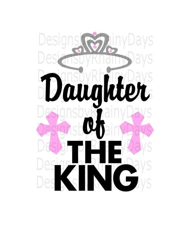 Buy 3 get 1 free! Daughter of The King cutting file, SVG, PNG, Christian, Jesus, Heavenly Father