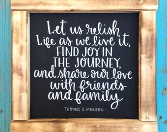 Find Joy In the Journey - LDS quote - Thomas S. Monson - positive quote - black and white - 12x12