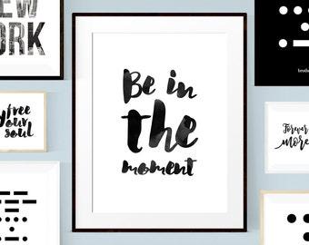 Typography Art, Motivational Print, Quote, Typography Wall Art, Quote Print, Be in the moment, Quote Poster, Printable Art, Wall Art