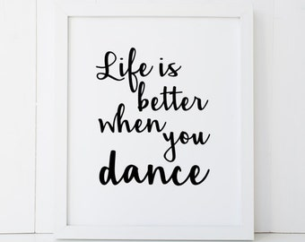 Life is Better When You Dance Dancer Dancing Home Decor Printable Wall Art INSTANT DOWNLOAD DIY - Great Gift