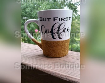 Gold or Silver Glitter Dipped Coffee Mug But First, Coffee