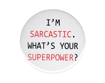 I'm Sarcastic What's Your Superpower Button Badge Pin 44mm 58mm Pinback Photo Stand