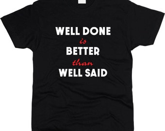 Well Done Is Better Than Well Said Men T-Shirt