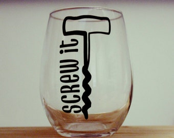Screw It Stemless Wine Glass; Funny Gift; Gift for Her; House Warming Gift