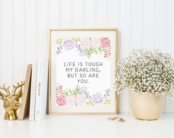 Life Is Tough My Darling And So Are You, Nursery Room Print, Floral Print, printable quotes, Kids Room Art, Watercolor, Home Typography Art,